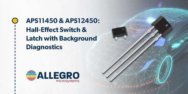 APS11450-APS12450: Hall-Effect Switch and Latch ICs with Integrated Self-Test Enhance ADAS Safety